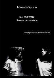 Binomio e connubio sempre difficile e aspramente criticato in letteratura -LORENZO SPURIO e IAN McEWAN