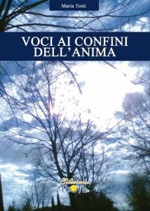 """""""Voci ai confini dell'anima"""" di Maria Tosti"""